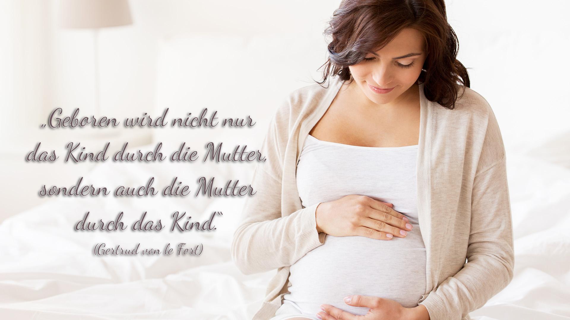 Geboren wird nicht nur das Kind durch die Mutter, sondern auch die Mutter durch das Kind. (Gertrud von le Fort)